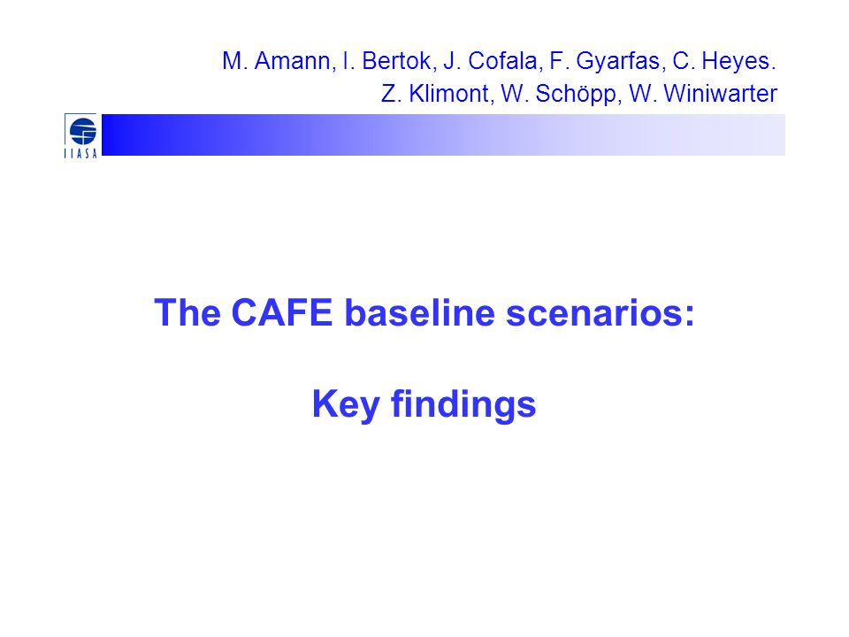 M. Amann, I. Bertok, J. Cofala, F. Gyarfas, C. Heyes. Z. Klimont, W. Schöpp, W. Winiwarter The CAFE baseline scenarios: Key findings