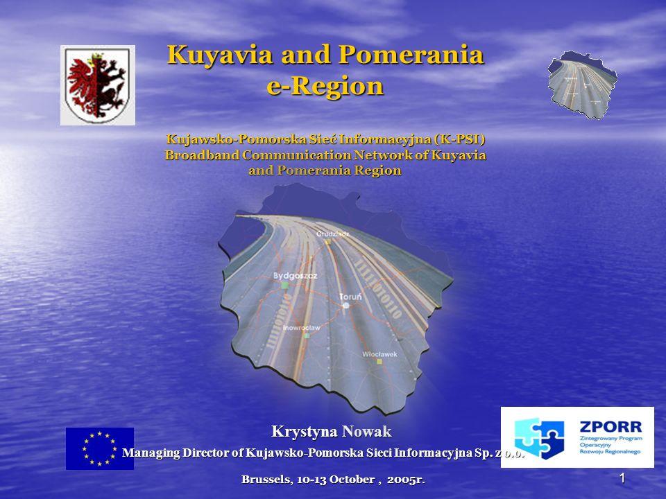 Brussels, 10-13 October, 2005r. 1 Kuyavia and Pomerania e-Region Kujawsko-Pomorska Sieć Informacyjna (K-PSI) Broadband Communication Network of Kuyavi
