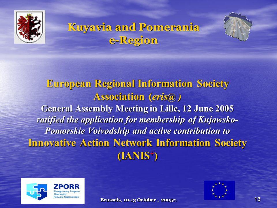 Brussels, 10-13 October, 2005r. 13 Kuyavia and Pomerania e-Region European Regional Information Society Association (eris @ ) General Assembly Meeting
