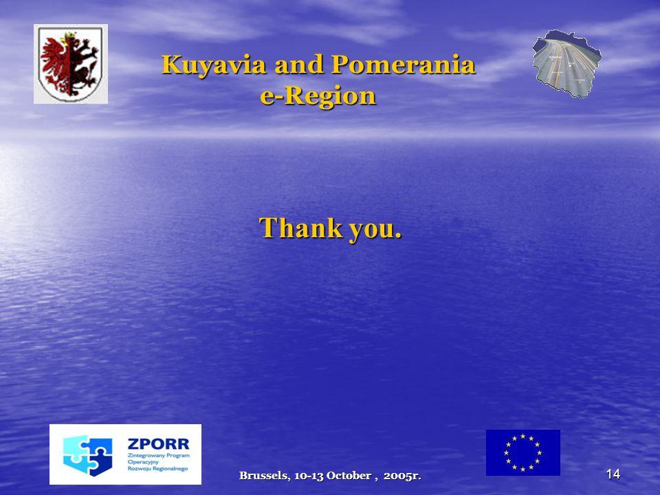 Brussels, 10-13 October, 2005r. 14 Kuyavia and Pomerania e-Region Thank you.