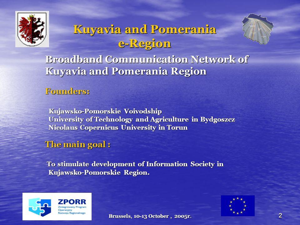 Brussels, 10-13 October, 2005r. 2 Kuyavia and Pomerania e-Region Broadband Communication Network of Kuyavia and Pomerania Region Founders: Kujawsko-Po