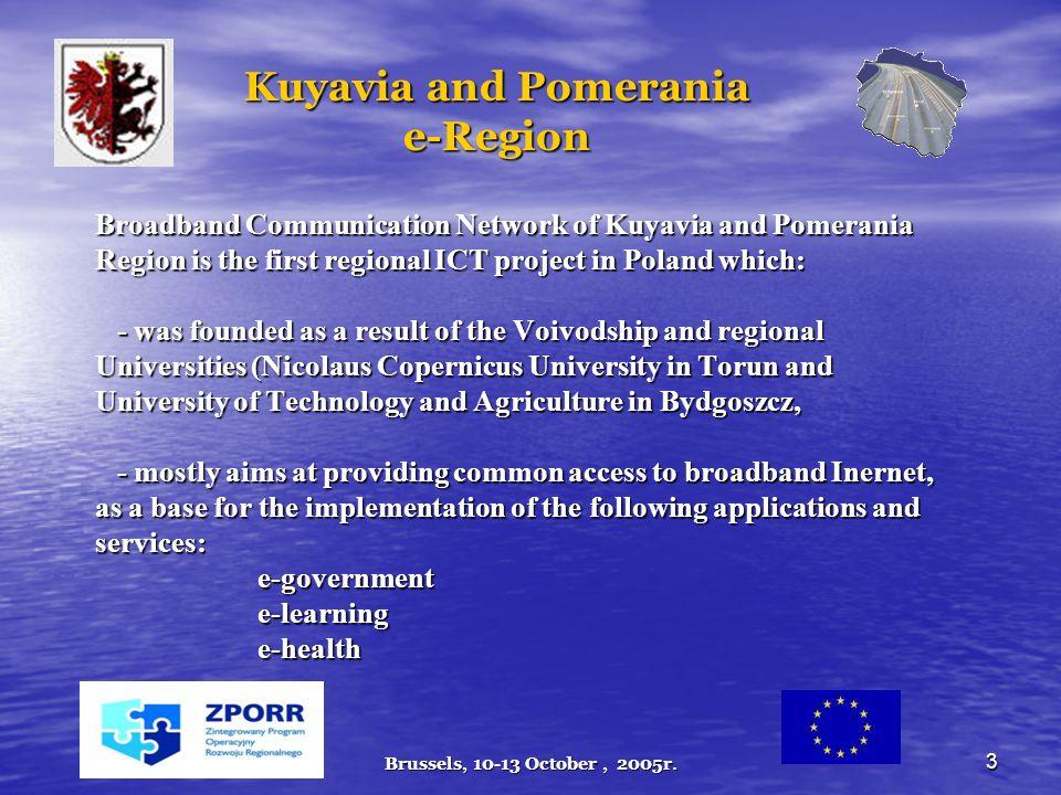 Brussels, 10-13 October, 2005r. 3 Kuyavia and Pomerania e-Region Broadband Communication Network of Kuyavia and Pomerania Region is the first regional