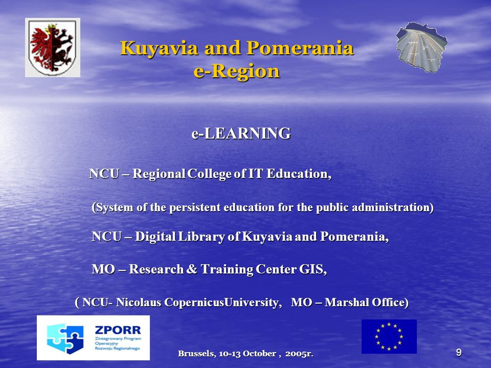 Brussels, 10-13 October, 2005r. 9 Kuyavia and Pomerania e-Region e-LEARNING NCU – Regional College of IT Education, ( System of the persistent educati