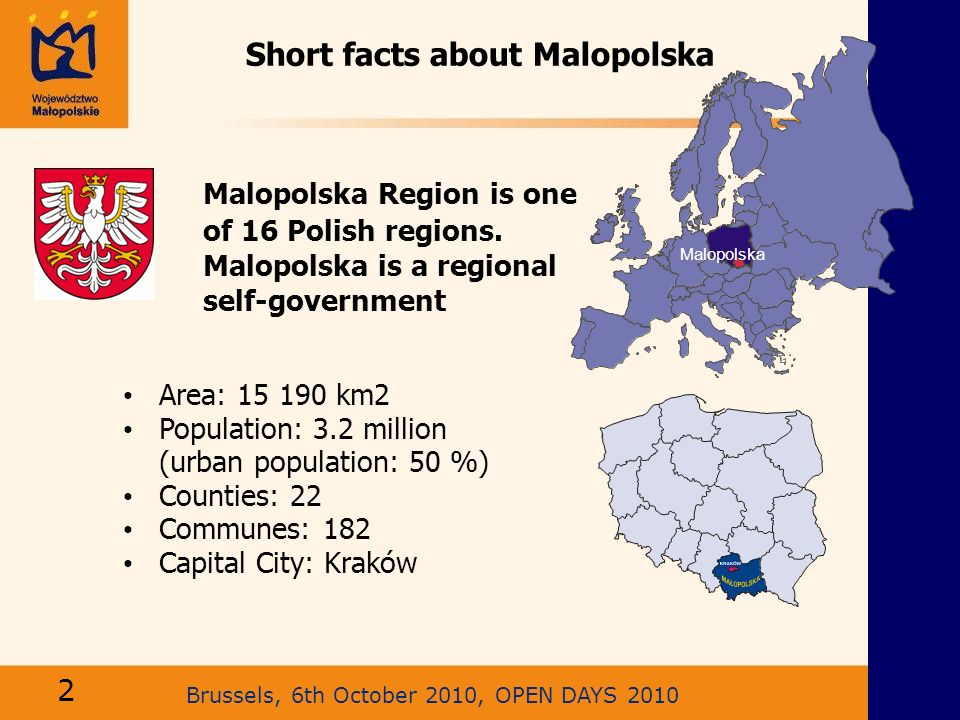 Short facts about Malopolska Malopolska Region is one of 16 Polish regions. Malopolska is a regional self-government Area: 15 190 km2 Population: 3.2