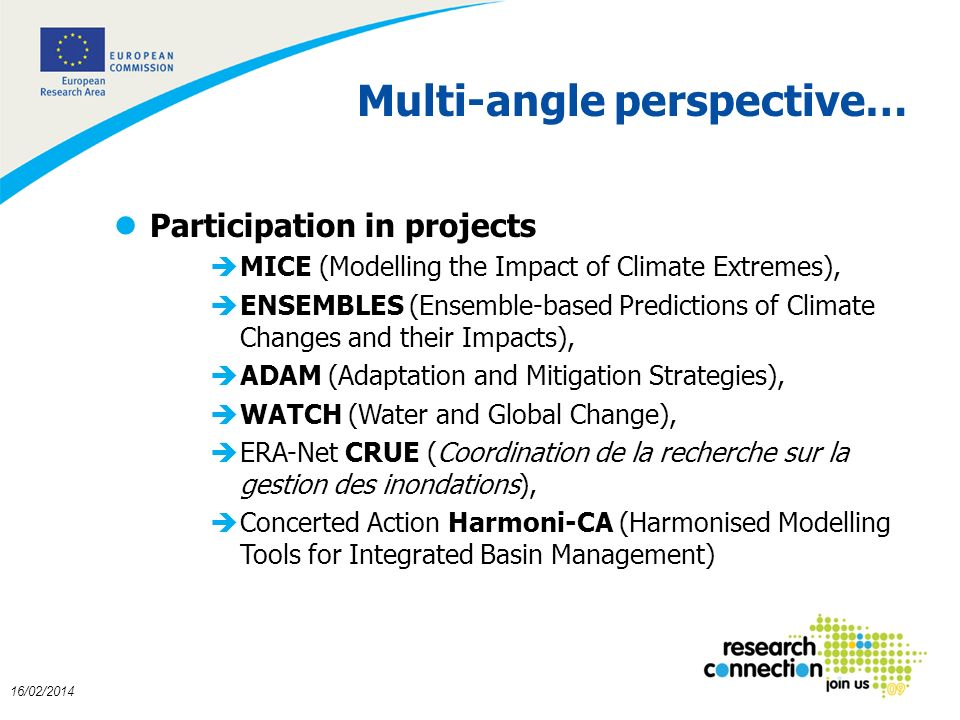 3 16/02/2014 Multi-angle perspective… lParticipation in projects èMICE (Modelling the Impact of Climate Extremes), èENSEMBLES (Ensemble-based Predicti