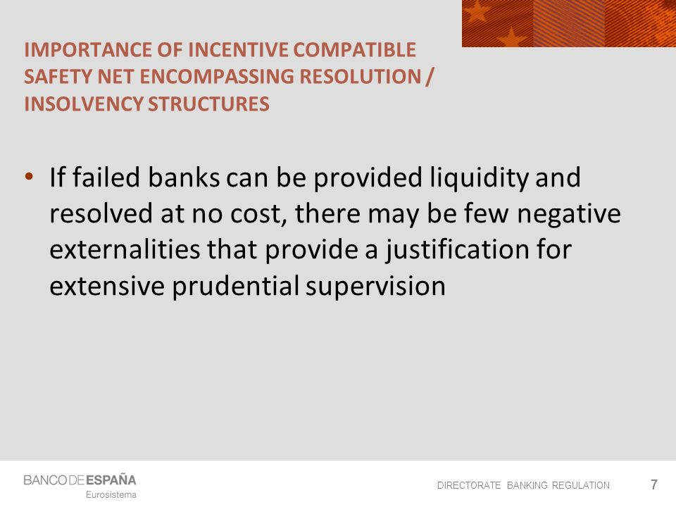 DIRECTORATE BANKING REGULATION IMPORTANCE OF INCENTIVE COMPATIBLE SAFETY NET ENCOMPASSING RESOLUTION / INSOLVENCY STRUCTURES If failed banks can be pr