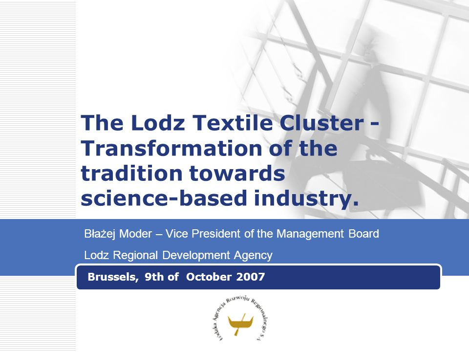 The Lodz Textile Cluster - Transformation of the tradition towards science-based industry.