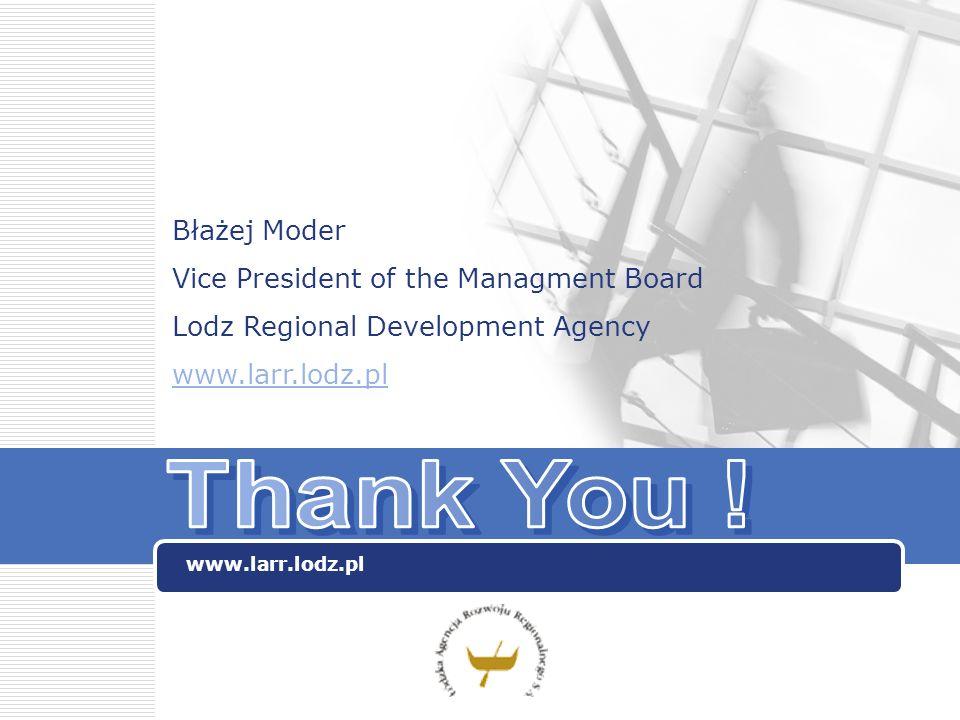 www.larr.lodz.pl Błażej Moder Vice President of the Managment Board Lodz Regional Development Agency www.larr.lodz.pl