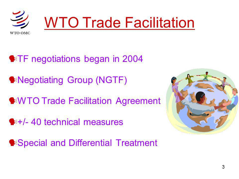 3 WTO Trade Facilitation TF negotiations began in 2004 Negotiating Group (NGTF) WTO Trade Facilitation Agreement +/- 40 technical measures Special and