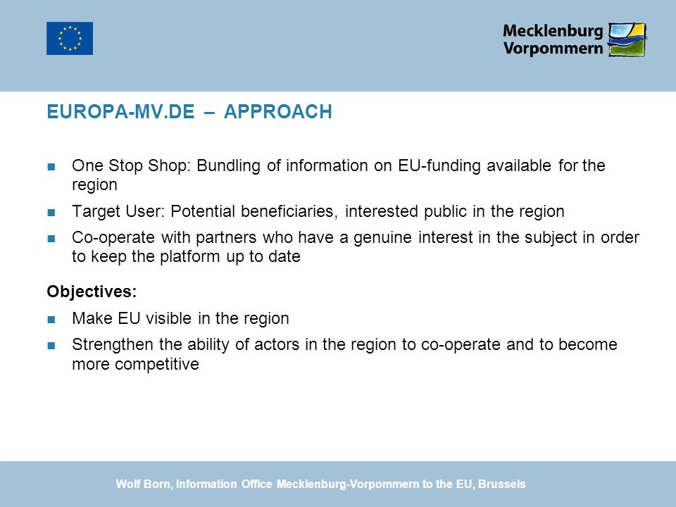 EUROPA-MV.DE – APPROACH n One Stop Shop: Bundling of information on EU-funding available for the region n Target User: Potential beneficiaries, intere