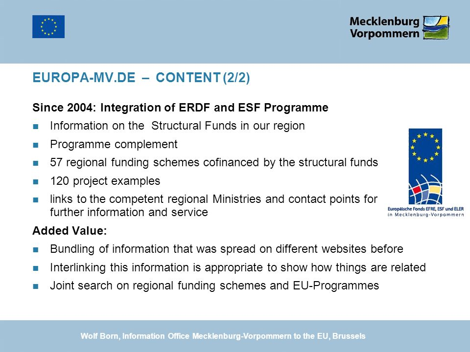 EUROPA-MV.DE – CONTENT (2/2) Since 2004: Integration of ERDF and ESF Programme n Information on the Structural Funds in our region n Programme complem