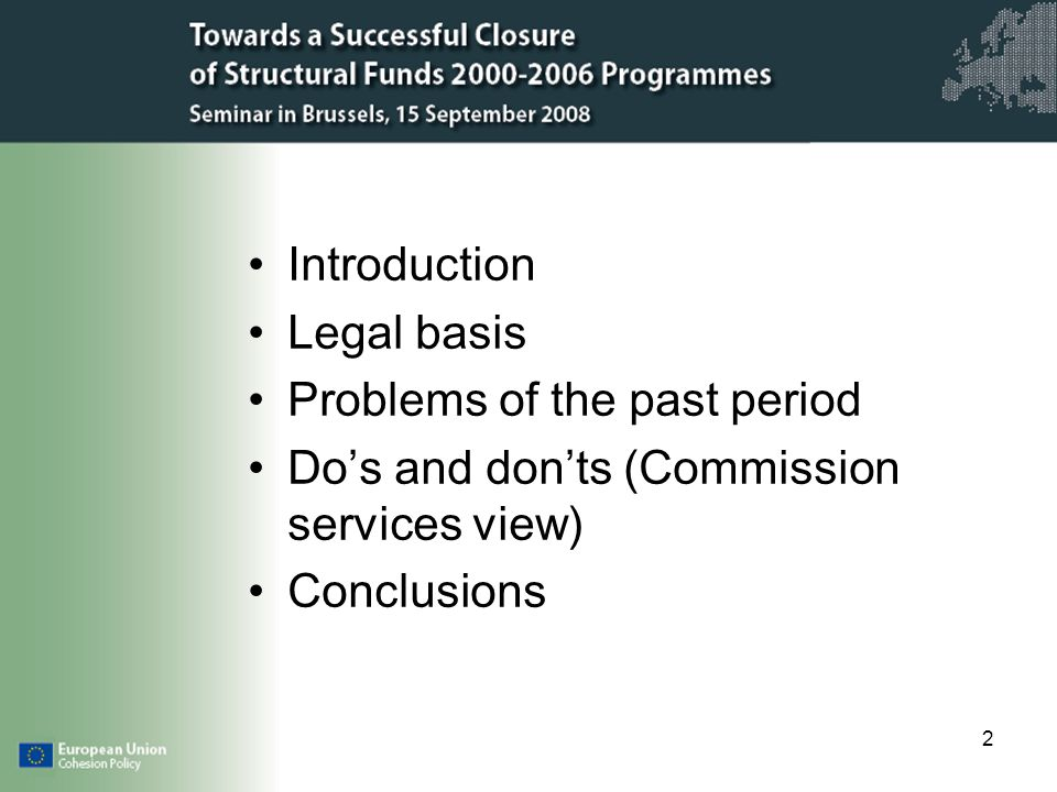 2 Introduction Legal basis Problems of the past period Dos and donts (Commission services view) Conclusions