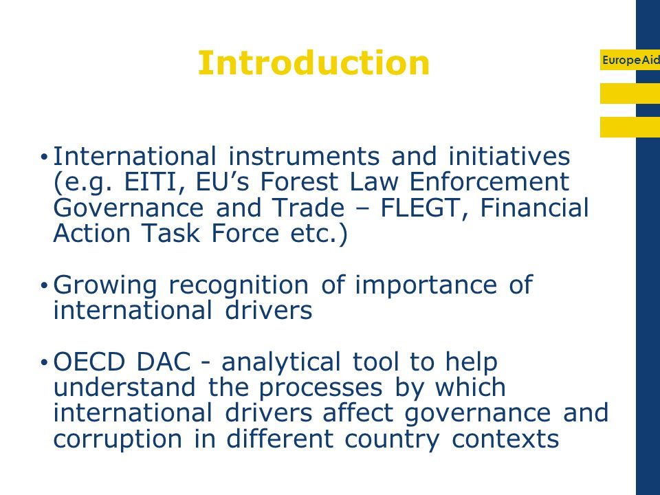 EuropeAid Introduction International instruments and initiatives (e.g. EITI, EUs Forest Law Enforcement Governance and Trade – FLEGT, Financial Action