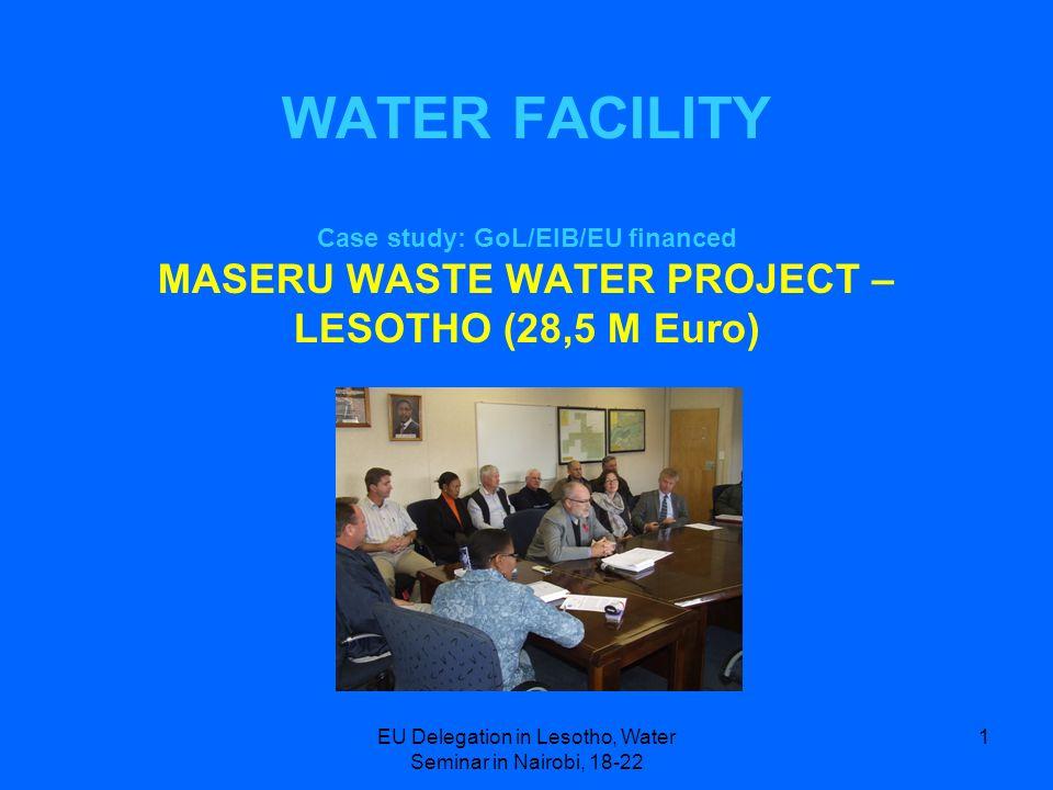 EU Delegation in Lesotho, Water Seminar in Nairobi, 18-22 1 WATER FACILITY Case study: GoL/EIB/EU financed MASERU WASTE WATER PROJECT – LESOTHO (28,5
