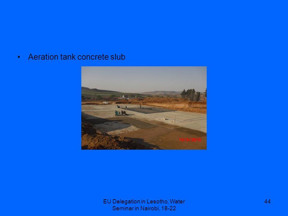 EU Delegation in Lesotho, Water Seminar in Nairobi, 18-22 44 Aeration tank concrete slub