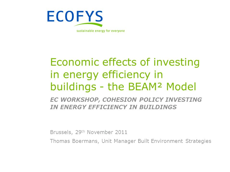 Thomas Boermans, Unit Manager Built Environment Strategies Brussels, 29 th November 2011 Economic effects of investing in energy efficiency in buildin