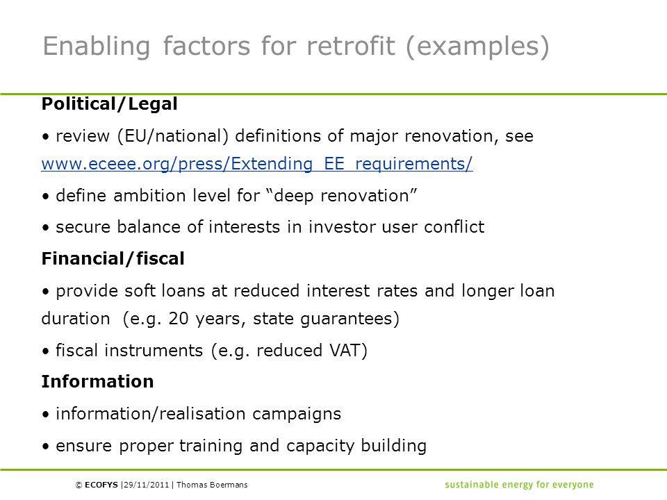 © ECOFYS | | Enabling factors for retrofit (examples) Political/Legal review (EU/national) definitions of major renovation, see www.eceee.org/press/Ex