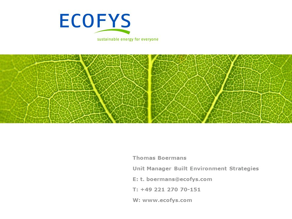 Unit Manager Built Environment Strategies E: t. boermans@ecofys.com T: +49 221 270 70-151 W: www.ecofys.com