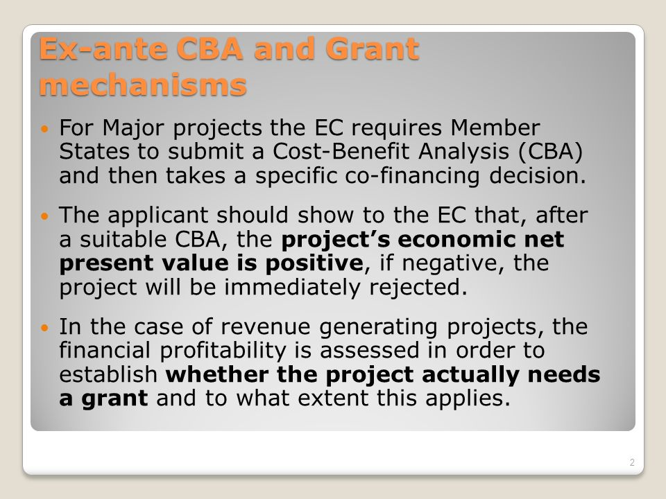Ex-ante CBA and Grant mechanisms For Major projects the EC requires Member States to submit a Cost-Benefit Analysis (CBA) and then takes a specific co-financing decision.