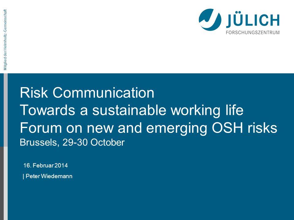 16. Februar 2014 Mitglied der Helmholtz-Gemeinschaft Risk Communication Towards a sustainable working life Forum on new and emerging OSH risks Brussel