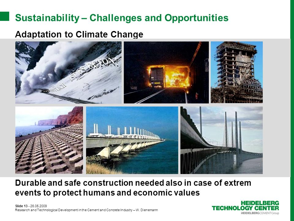 Slide 13 - 26.05.2009 Research and Technological Development in the Cement and Concrete Industry – W. Dienemann Adaptation to Climate Change Sustainab