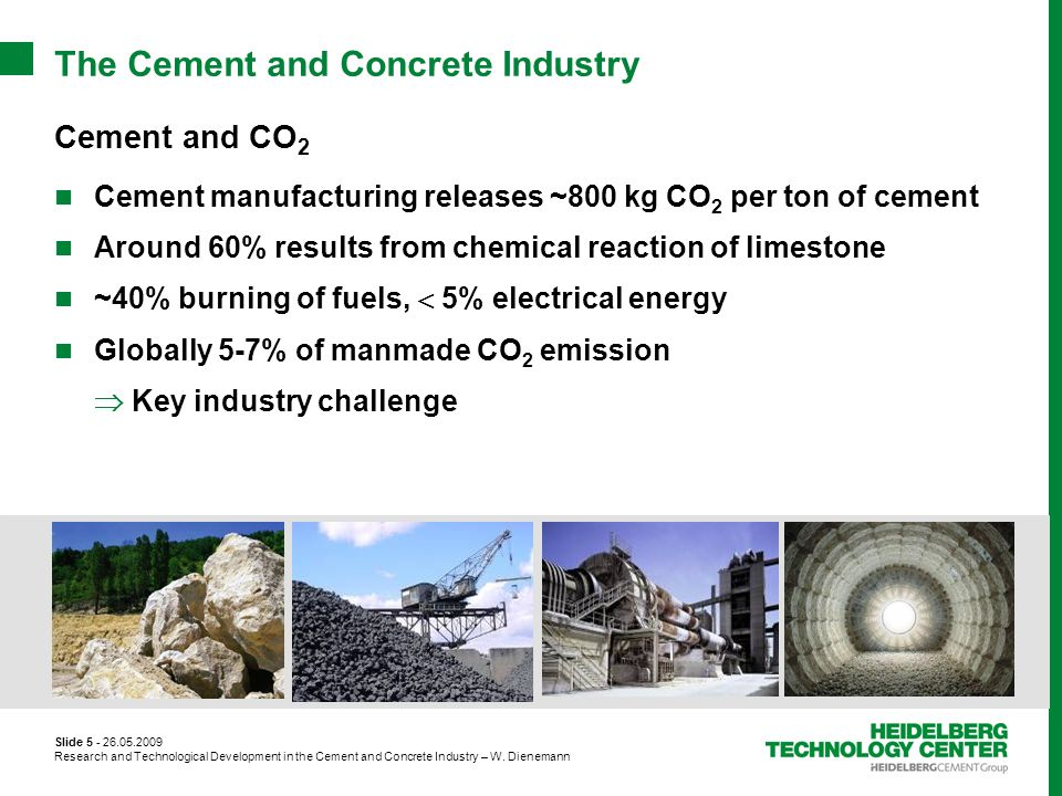 Slide 5 - 26.05.2009 Research and Technological Development in the Cement and Concrete Industry – W. Dienemann The Cement and Concrete Industry Cement