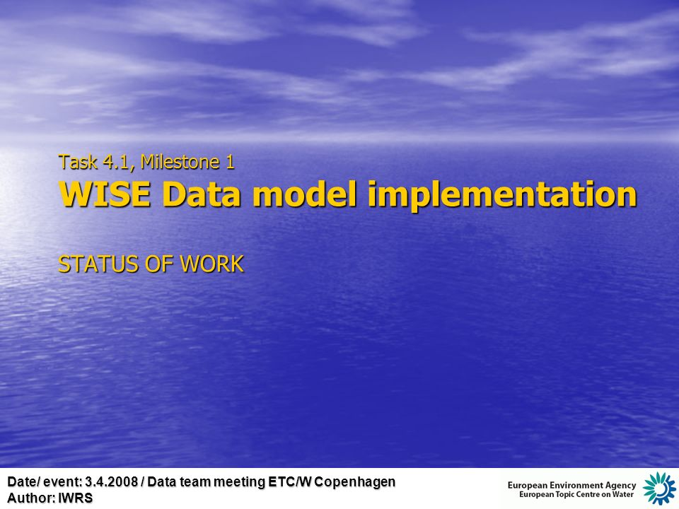 Date/ event: 3.4.2008 / Data team meeting ETC/W Copenhagen Author: IWRS Task 4.1, Milestone 1 WISE Data model implementation STATUS OF WORK