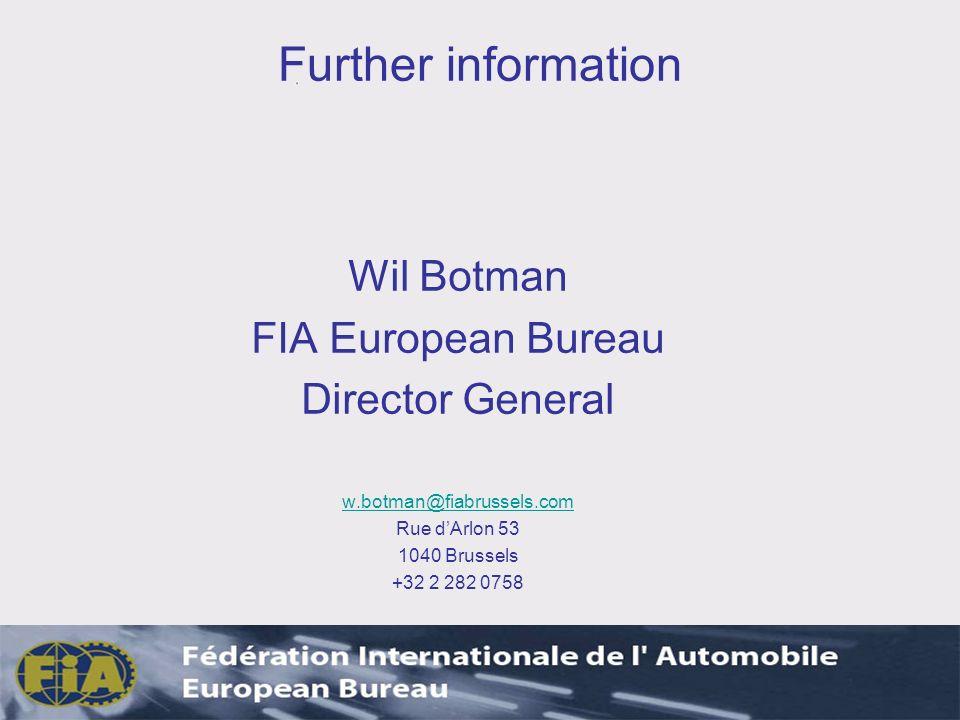 Further information Wil Botman FIA European Bureau Director General w.botman@fiabrussels.com Rue dArlon 53 1040 Brussels +32 2 282 0758