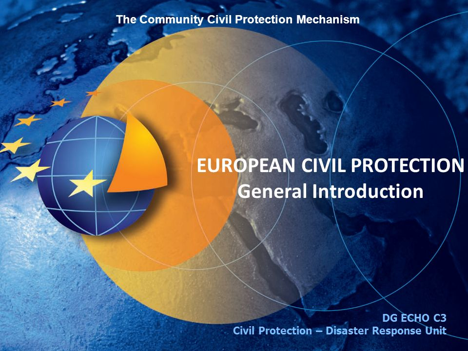Facilitates and supports the provision of European civil protection assistance in the event of a major disaster Both natural and manmade disasters European Commission + 31 participating states (EU, EEA, Croatia) Establishes the Monitoring and Information Centre (MIC) Community Civil Protection Mechanism