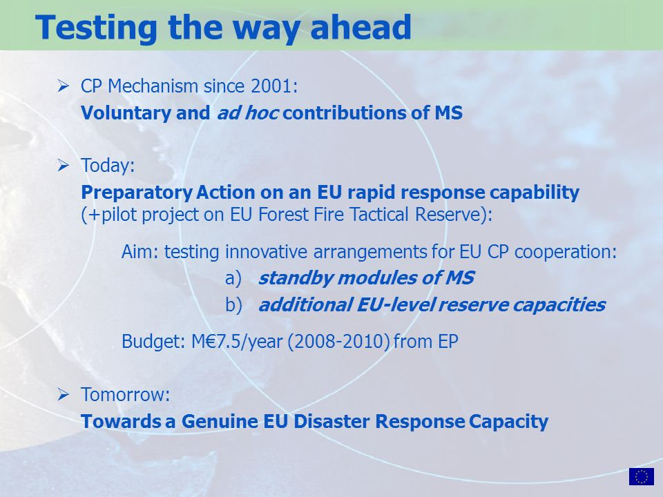 CP Mechanism since 2001: Voluntary and ad hoc contributions of MS Today: Preparatory Action on an EU rapid response capability (+pilot project on EU F