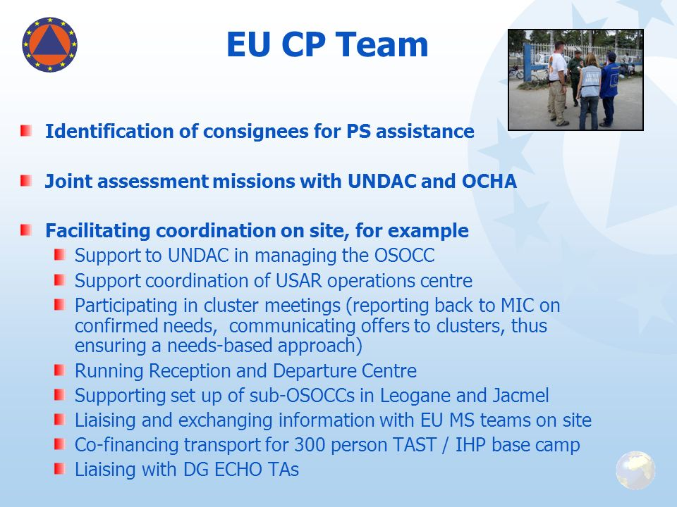 EU CP Team Identification of consignees for PS assistance Joint assessment missions with UNDAC and OCHA Facilitating coordination on site, for example