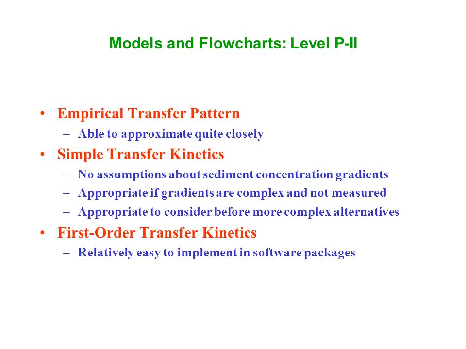 Empirical Transfer Pattern –Able to approximate quite closely Simple Transfer Kinetics –No assumptions about sediment concentration gradients –Appropriate if gradients are complex and not measured –Appropriate to consider before more complex alternatives First-Order Transfer Kinetics –Relatively easy to implement in software packages