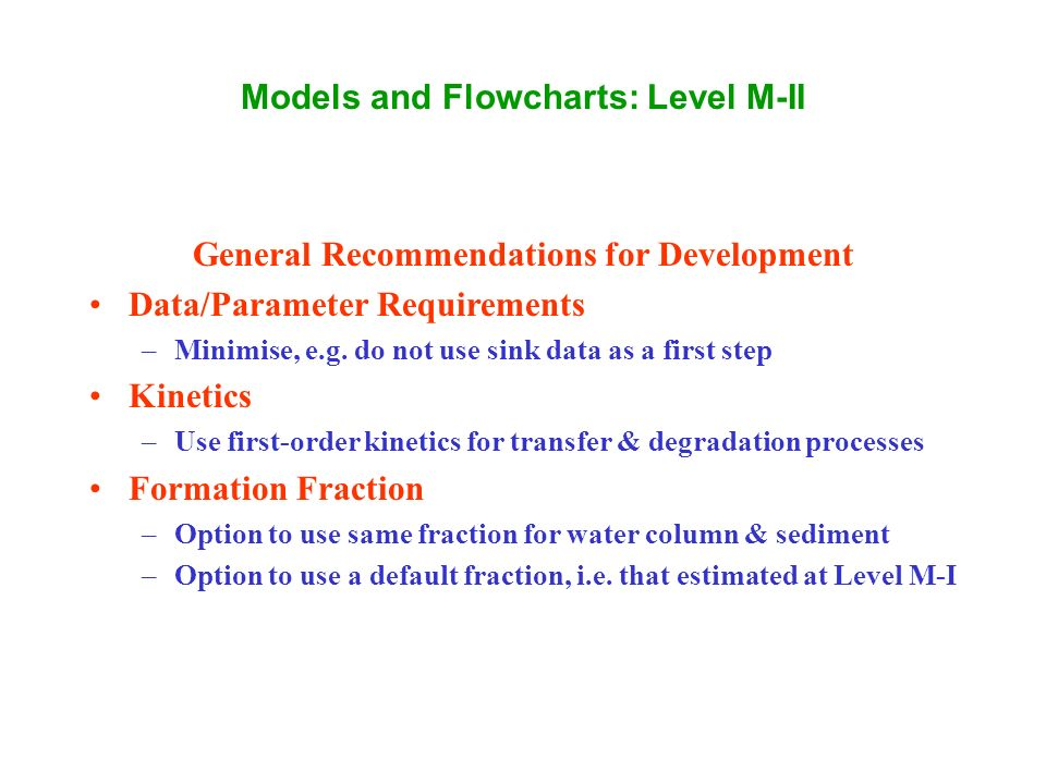 Models and Flowcharts: Level M-II General Recommendations for Development Data/Parameter Requirements –Minimise, e.g.