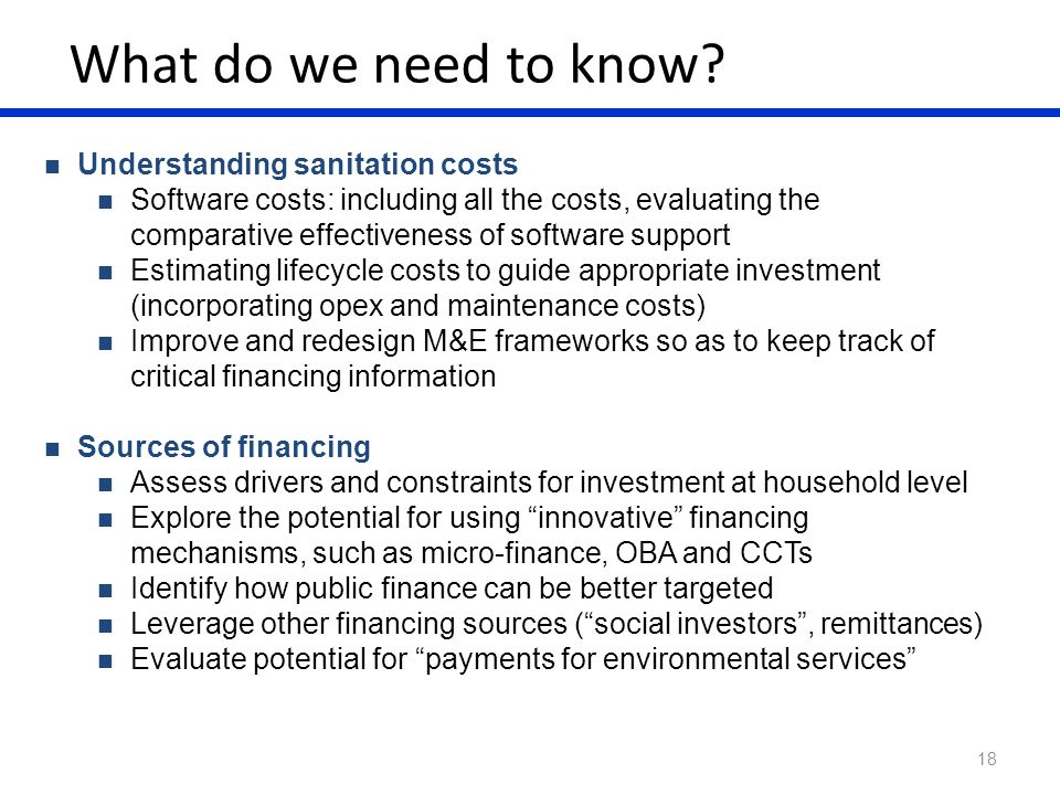 What do we need to know? 18 Understanding sanitation costs Software costs: including all the costs, evaluating the comparative effectiveness of softwa