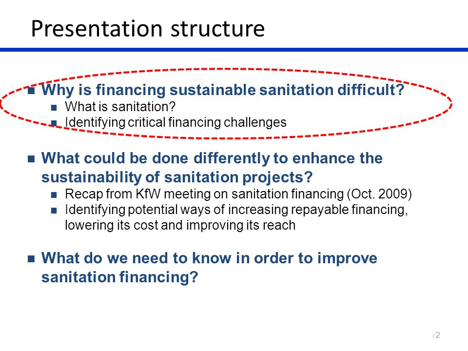 Presentation structure 2 Why is financing sustainable sanitation difficult? What is sanitation? Identifying critical financing challenges What could b