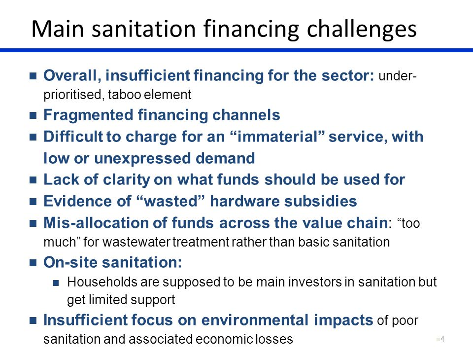 Main sanitation financing challenges 4 Overall, insufficient financing for the sector: under- prioritised, taboo element Fragmented financing channels