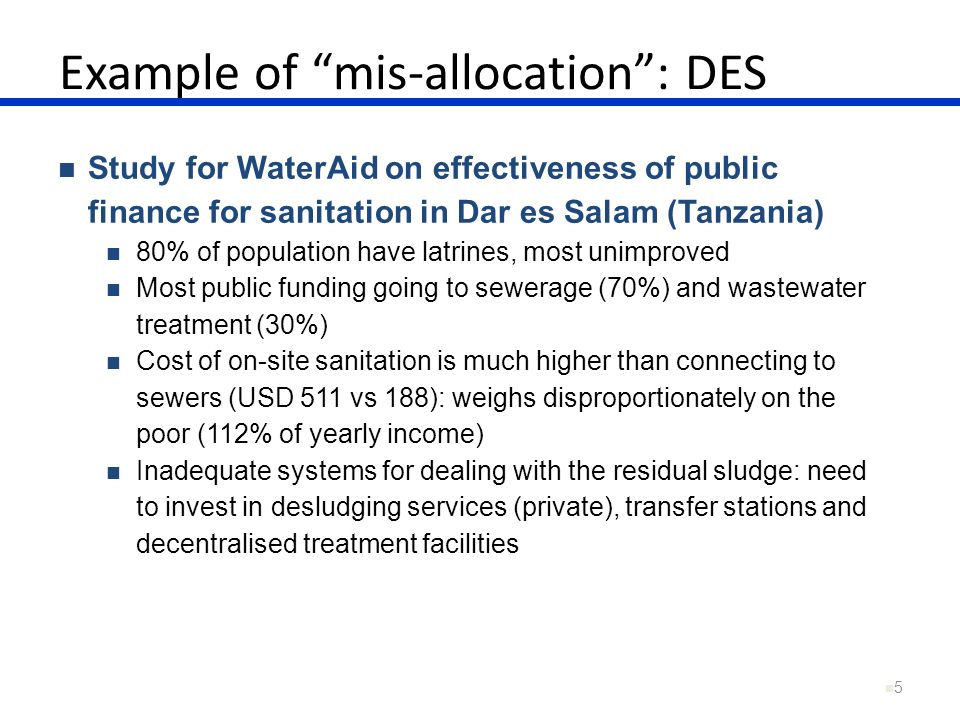 Example of mis-allocation: DES 5 Study for WaterAid on effectiveness of public finance for sanitation in Dar es Salam (Tanzania) 80% of population hav