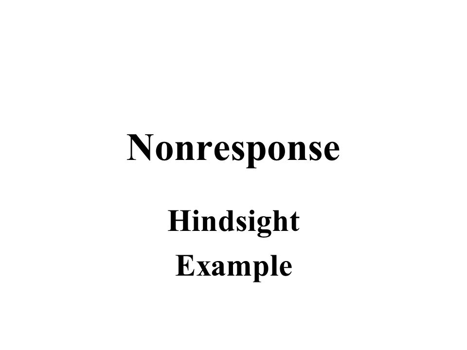Nonresponse Hindsight Example