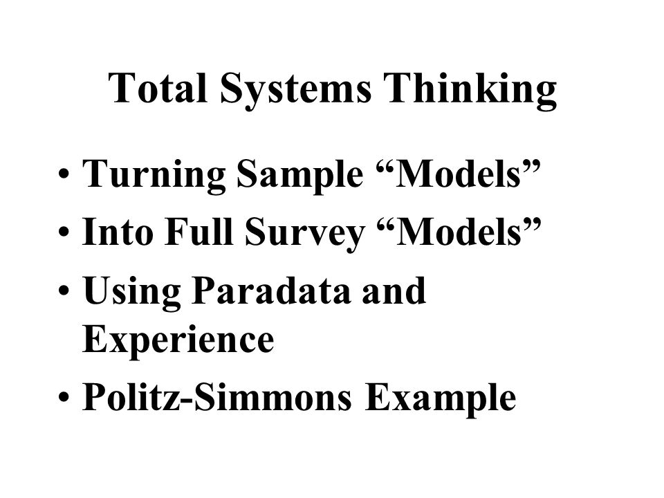 Total Systems Thinking Turning Sample Models Into Full Survey Models Using Paradata and Experience Politz-Simmons Example