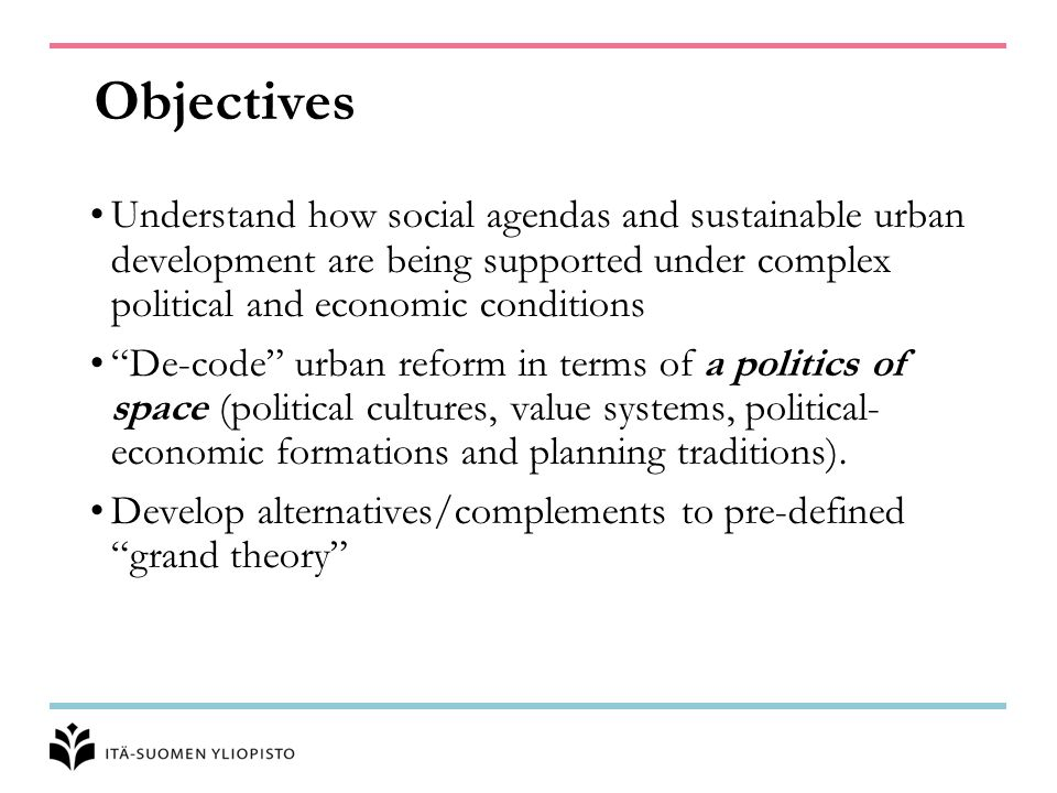 Objectives Understand how social agendas and sustainable urban development are being supported under complex political and economic conditions De-code