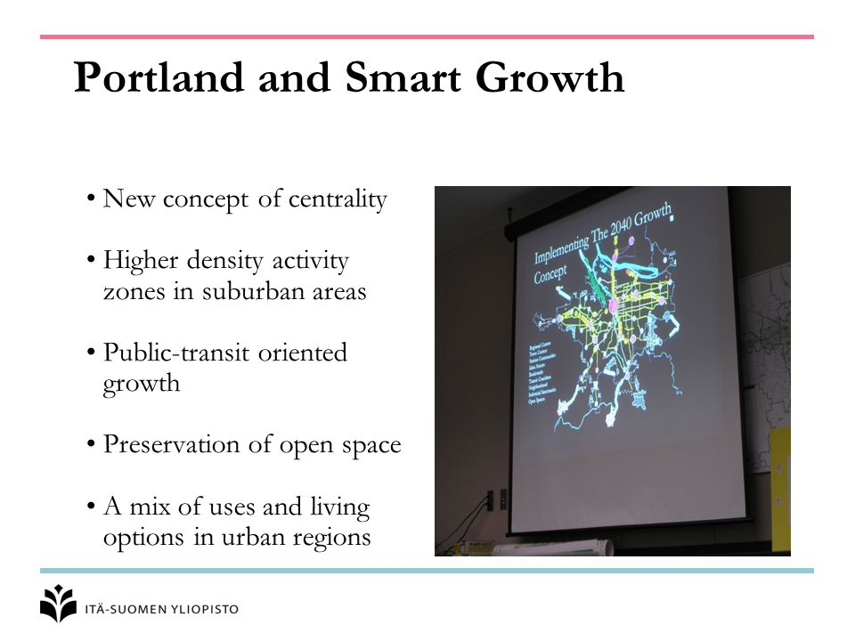 Portland and Smart Growth New concept of centrality Higher density activity zones in suburban areas Public-transit oriented growth Preservation of ope