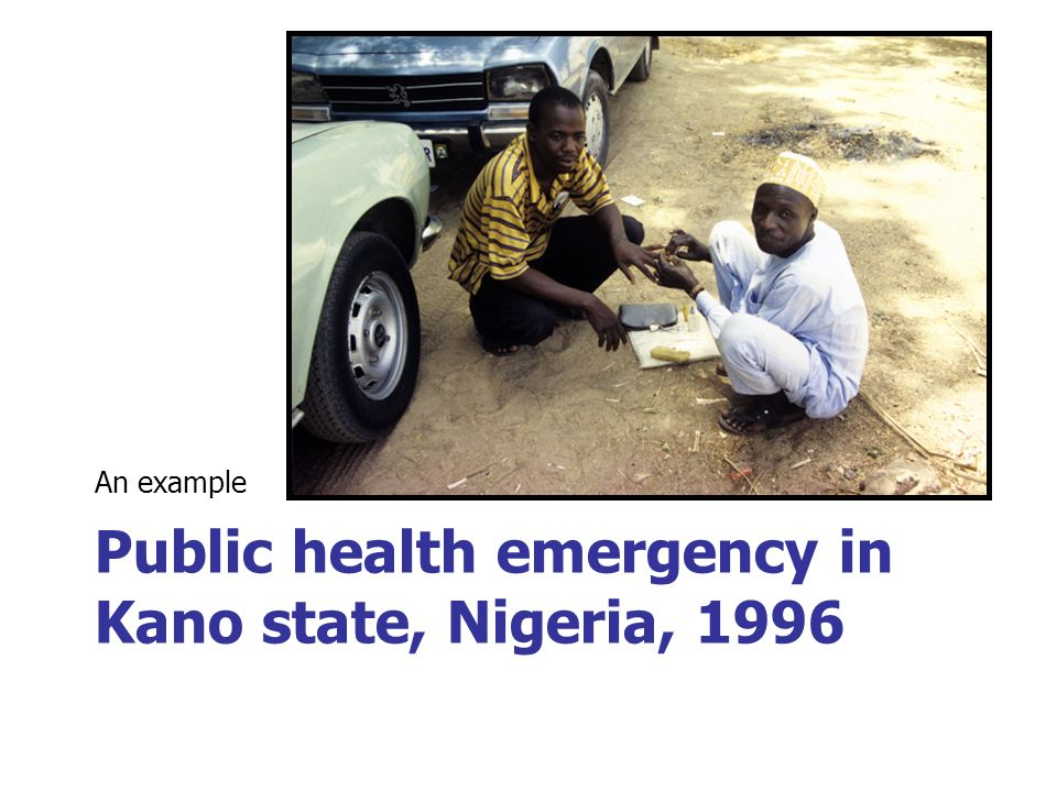 Public health emergency in Kano state, Nigeria, 1996 An example