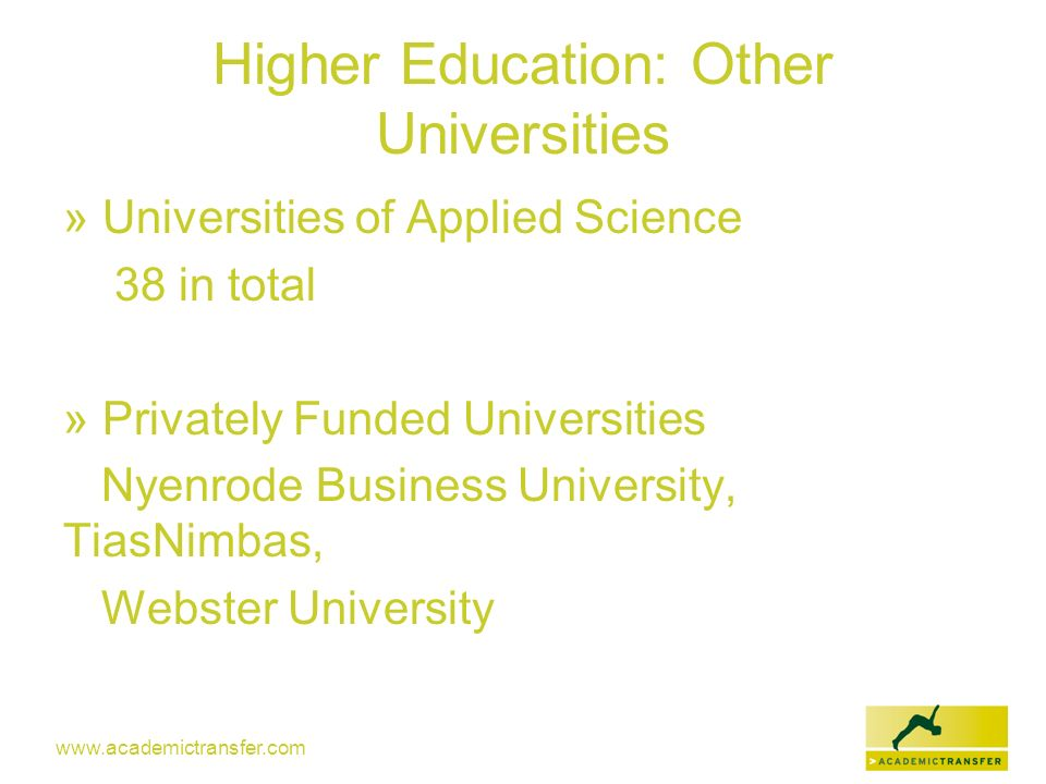 www.academictransfer.com Higher Education: Other Universities » Universities of Applied Science 38 in total » Privately Funded Universities Nyenrode B