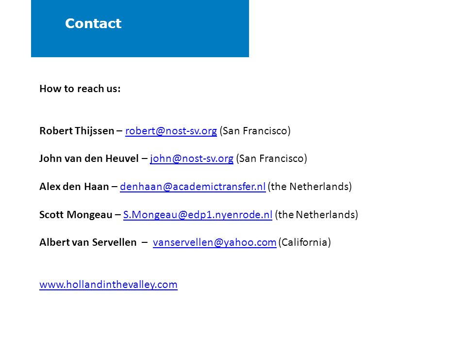 Contact How to reach us: Robert Thijssen – robert@nost-sv.org (San Francisco)robert@nost-sv.org John van den Heuvel – john@nost-sv.org (San Francisco)