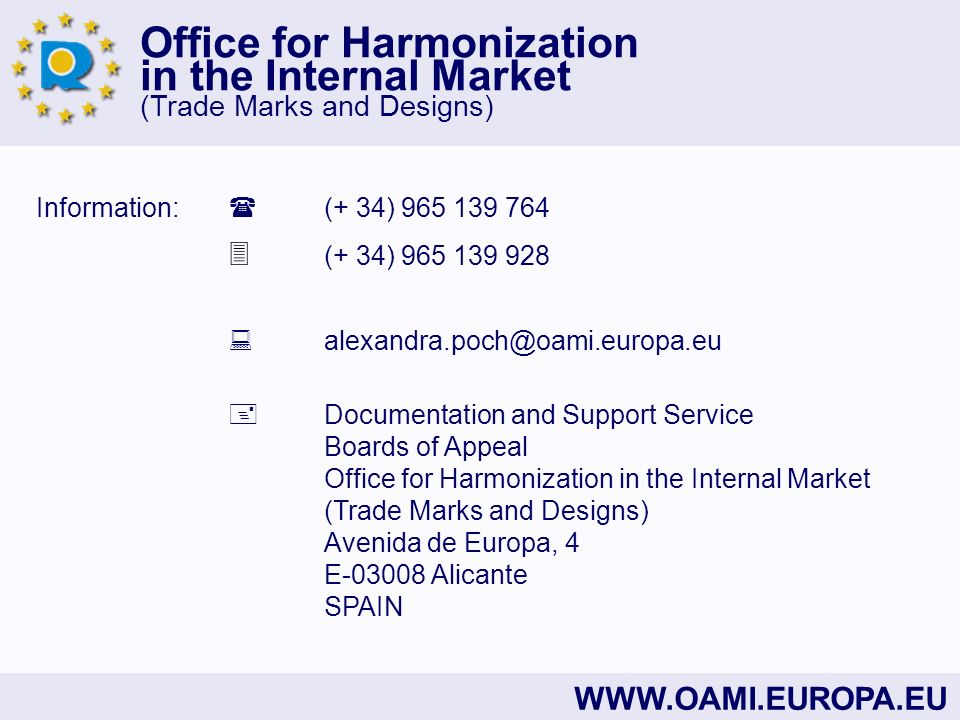Office for Harmonization in the Internal Market (Trade Marks and Designs) WWW.OAMI.EUROPA.EU Information: (+ 34) 965 139 764 (+ 34) 965 139 928 alexan