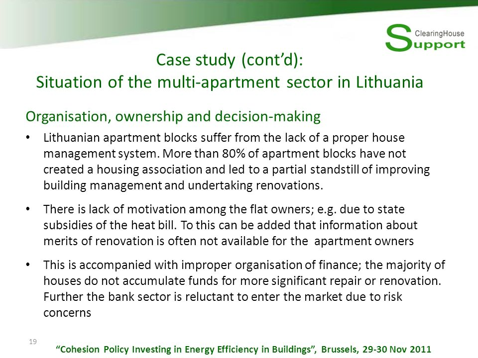 19 Case study (contd): Situation of the multi-apartment sector in Lithuania Organisation, ownership and decision-making Lithuanian apartment blocks suffer from the lack of a proper house management system.