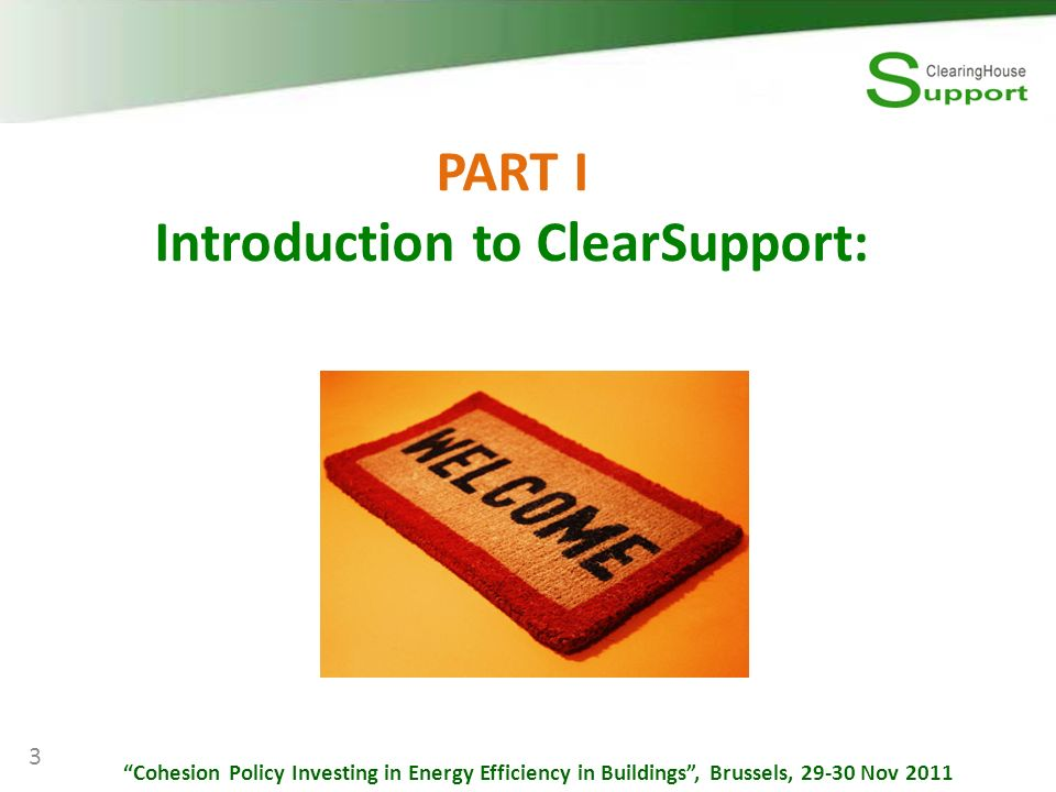 PART I Introduction to ClearSupport: 3 Cohesion Policy Investing in Energy Efficiency in Buildings, Brussels, 29-30 Nov 2011