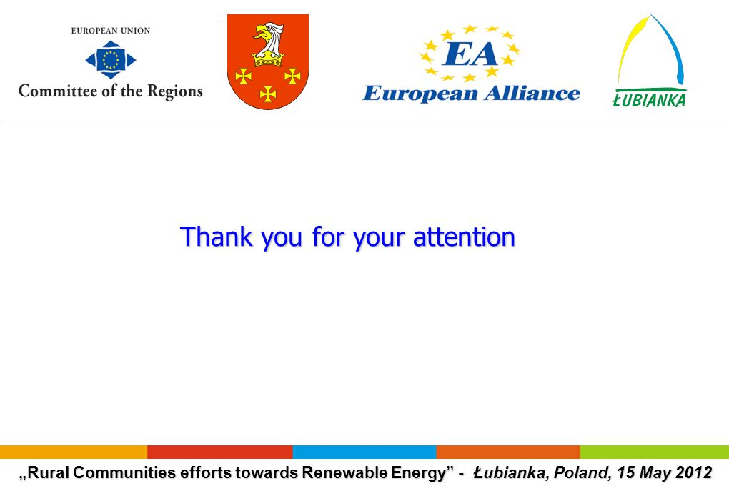 Rural Communities efforts towards Renewable Energy - Łubianka, Poland, 15 May 2012 Thank you for your attention