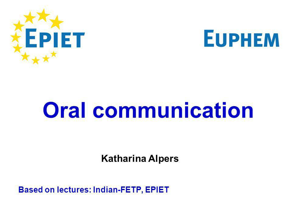 Based on lectures: Indian-FETP, EPIET Oral communication Katharina Alpers