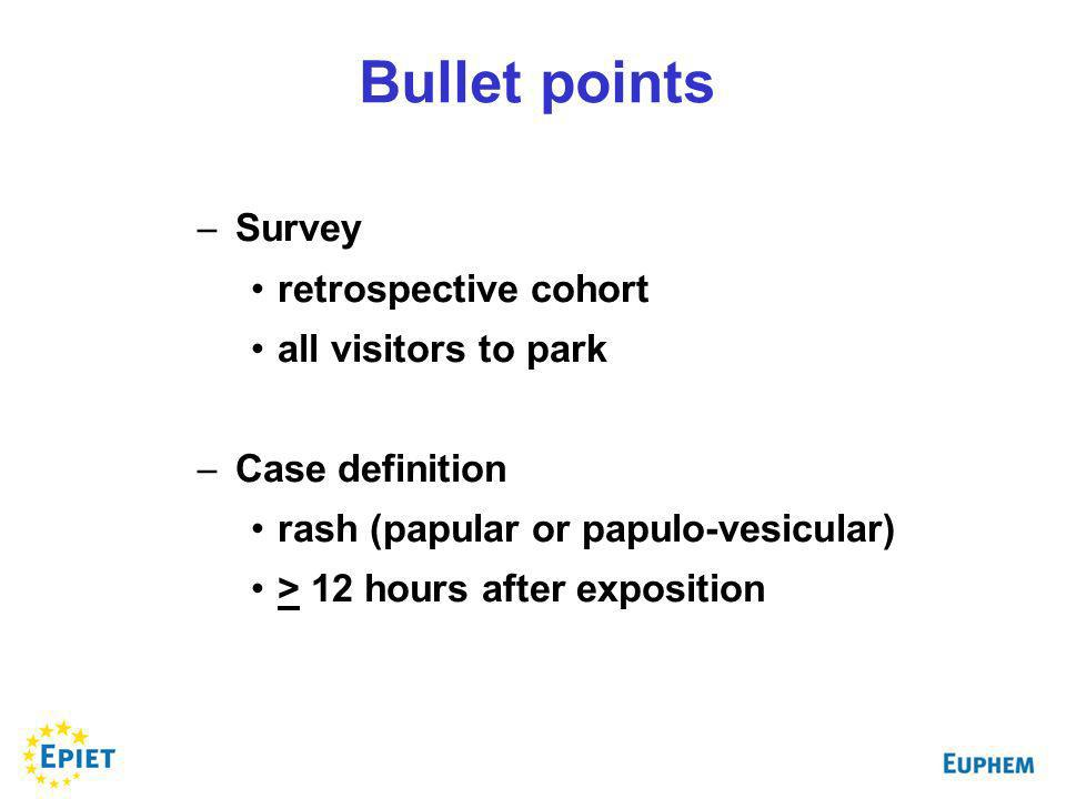 – Survey retrospective cohort all visitors to park – Case definition rash (papular or papulo-vesicular) > 12 hours after exposition Bullet points